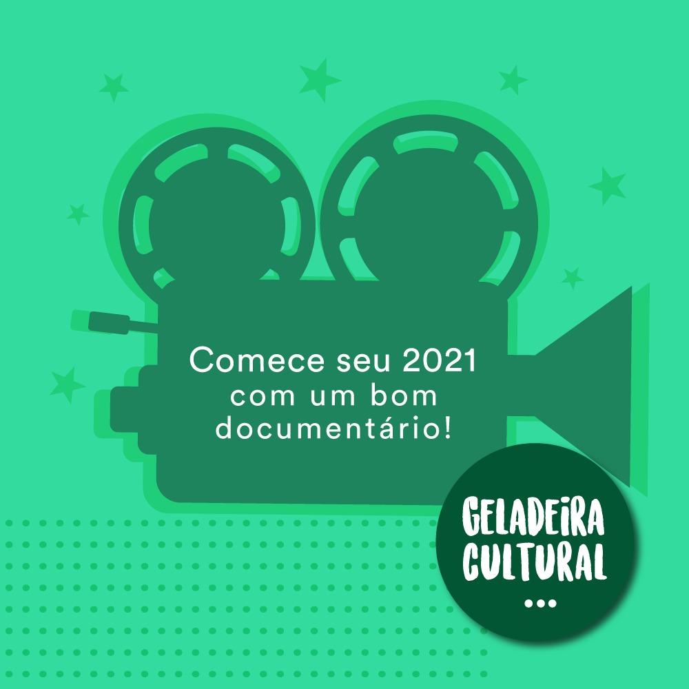 Dica #35 - Documentários pra inspirar seu 2021!